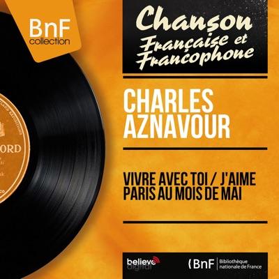 Vivre avec toi / J'aime Paris au mois de mai (Mono Version) - Single - Charles Aznavour