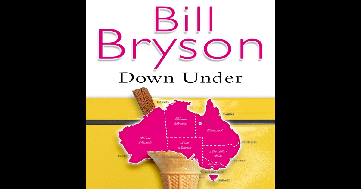 bill bryson down under Fun facts about australia according to bill bryson having read and loved bill bryson's in a sunburned country (also known as down under to brits and aussies.