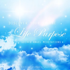 Discover Your Divine Life Purpose (Guided Angel Meditations)