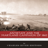Charles River Editors - The Greatest Battles in History: Antietam and the Maryland Campaign of 1862 (Unabridged)  artwork