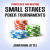 Strategies for Beating Small Stakes Poker Tournaments (Unabridged) - Jonathan Little