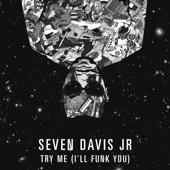 Seven Davis Jr - Try Me (I'll Funk You)