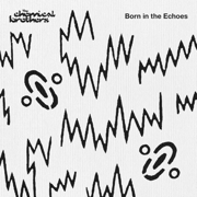 Born in the Echoes (Deluxe Edition) - The Chemical Brothers - The Chemical Brothers