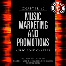 The Artist's Guide to Success in the Music Business (2nd edition): Chapter 10: Music Marketing and Promotions (Unabridged) audiobook