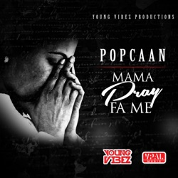 Album: Mama Pray fa Me Single by Popcaan - Free Mp3 Download