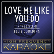 Love Me Like You Do (In the Style of Ellie Goulding) [Instrumental Version] - High Frequency Karaoke - High Frequency Karaoke