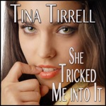 She Tricked Me into It (Unabridged)