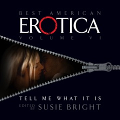 The Best American Erotica, Volume 7: Tell Me What It Is (Unabridged)
