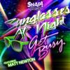 Get Busy & Matt Newton - Sunglasses at Night