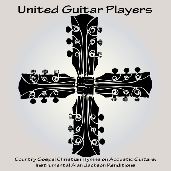 United Guitar Players - Country Gospel Christian Hymns on Acoustic Guitars: Instrumental Alan Jackson Renditions album wiki, reviews