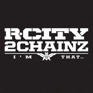 R. City - I'm That... feat. 2 Chainz