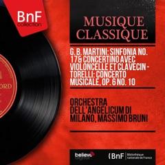 G. B. Martini: Sinfonia No. 17 & Concertino avec violoncelle et clavecin - Torelli: Concerto musicale, Op. 6 No. 10 (Mono Version)