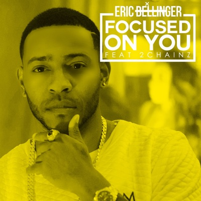 Focused On You (feat. 2 Chainz) - Single - Eric Bellinger