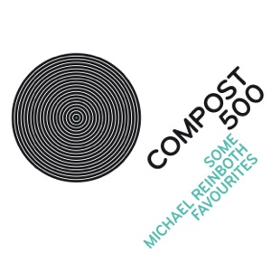 COMPOST 500 (Some Michael Reinboth Favourites)