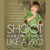 How to Shoot Your Child's Show like a Pro!: Photography Tips and Tricks for Better Pictures at Plays, Dance Recitals, And Other Performances. (Unabridged)