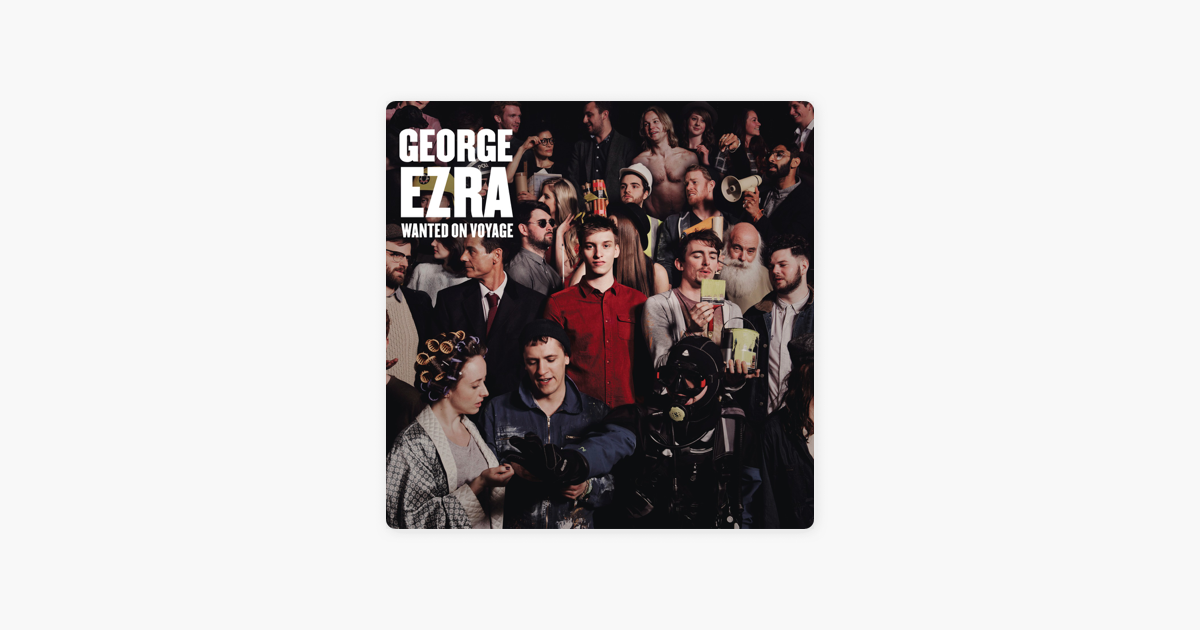 ‎Wanted On Voyage (Deluxe) by George Ezra on Apple Music