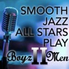 Smooth Jazz All Stars Play Boyz II Men
