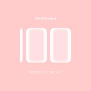 100 Chillhouse Workout Music - Workout Music - Workout Music