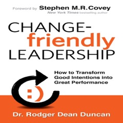 Change-Friendly Leadership: How to Transform Good Intentions into Great Performance, 1st Edition (Unabridged)