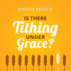 Is There Tithing Under Grace? - Joseph Prince