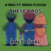 Icon These Bros Ain't Loyal (feat. Waka Flocka Flame) - Single