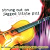 Strung Out On Jagged Little Pill: The String Quartet Tribute To Alanis Morissette