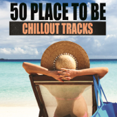 50 Place to be Chillout Tracks