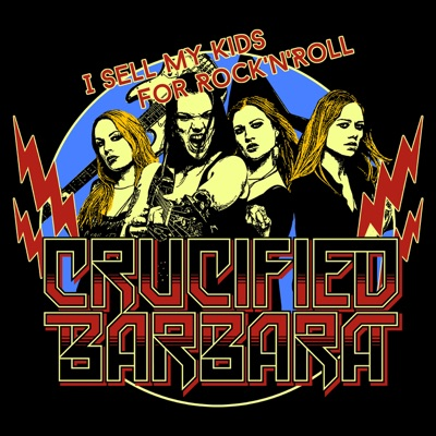 I Sell My Kids For Rock'N'Roll - Single - Crucified Barbara