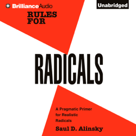Rules for Radicals: A Practical Primer for Realistic Radicals (Unabridged) audiobook