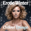 Erotic Winter Chillout Lounge (Pure Relaxing Bedroom Music for Intimate Moments)