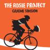 The Rosie Project: Don Tillman, Book 1 (Unabridged) - Graeme Simsion