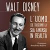 Walt Disney: L'uomo che trasformò la sua fantasia in realtà - Francesco Benedetto Belfiore