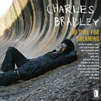 No Time for Dreaming - Charles Bradley & Menahan Street Band