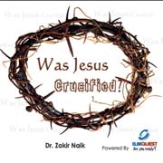 Was Jesus Crucified?,, Pt. 8 - Dr. Zakir Naik