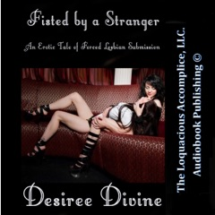 Fisted By a Stranger: An Erotic Tale of Forced Lesbian Submission (Unabridged)