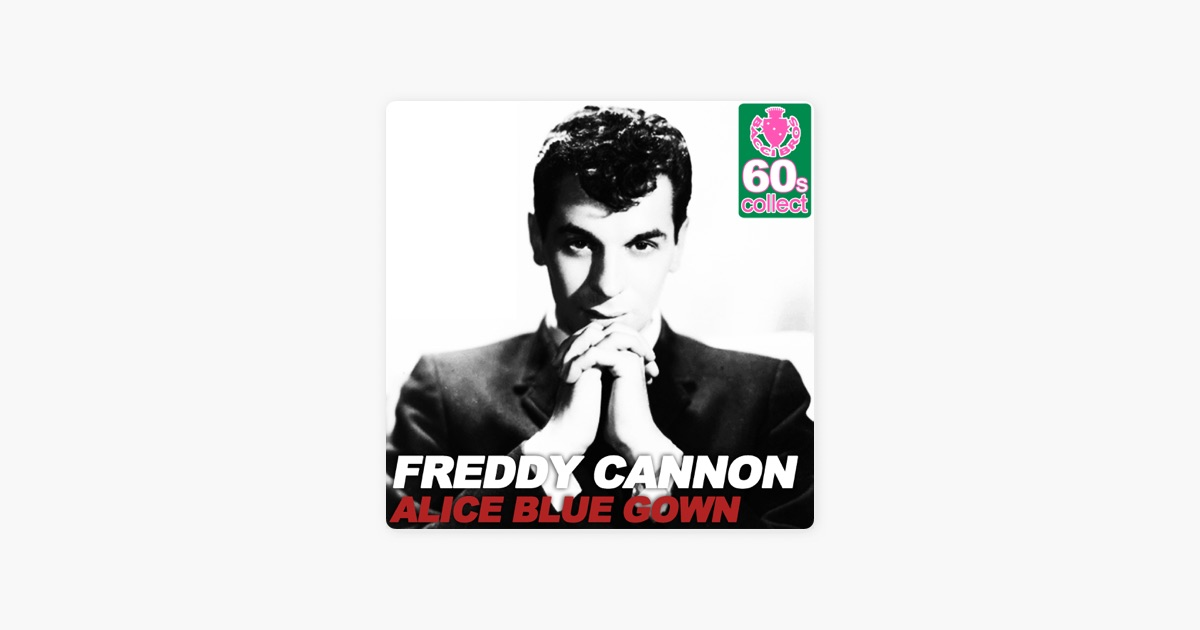 Alice Blue Gown (Remastered) - Single by Freddy Cannon on Apple Music