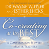 Dr. Wayne W. Dyer & Esther Hicks - Co-Creating at Its Best: A Conversation Between Master Teachers (Unabridged) artwork