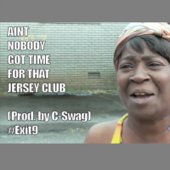 Ain't Nobody Got Time for That Jersey Club