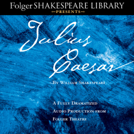 Julius Caesar: A Fully-Dramatized Audio Production From Folger Theatre audiobook