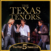 The First 5 Years Live - The Texas Tenors - The Texas Tenors