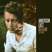 Delilah - Anderson East - Anderson East
