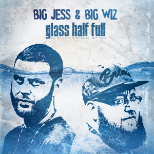 Big Jess & Big Wiz - Glass Half Full feat. Wanz