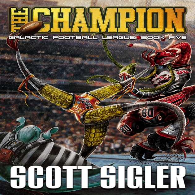 The Champion Galactic Football League Book 5 Unabridged By Scott