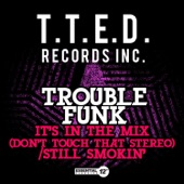 Trouble Funk - It's in the Mix (Don't Touch That Stereo)