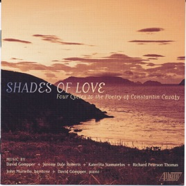 Shades Of Love Four Cycles To The Poetry Of Constantin Cavafy By
