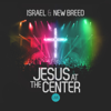 Jesus At the Center (Live) - Israel & New Breed