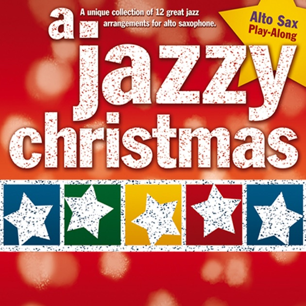 A Jazzy Christmas: Alto Sax Play-Along by The Great Backing ...