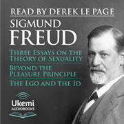 Three Essays on the Theory of Sexuality, Beyond the Pleasure Principle, The Ego and the Id (Unabridged)