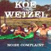 Noise Complaint - Koe Wetzel