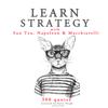 Learn Strategy with Sun Tzu, Napoleon and Machiavelli - Napoléon Bonaparte, Sun Tzu & Niccolò Machiavelli